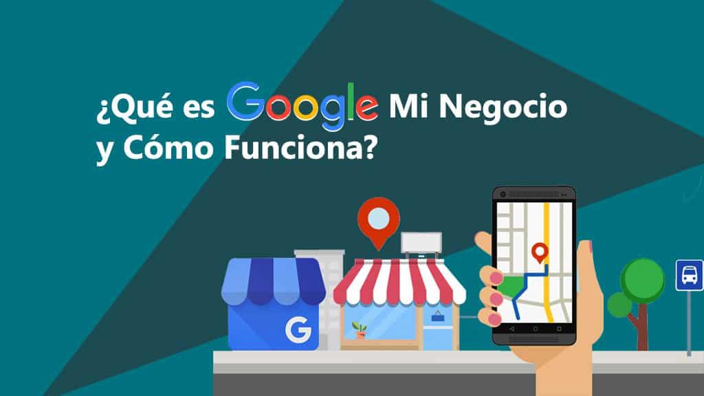 ¿Qué es Google Mi Negocio y Cómo Funciona?